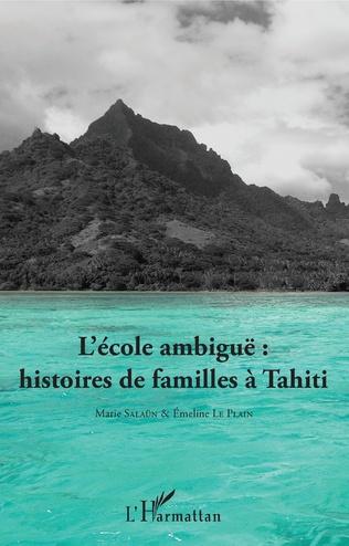 Couverture L'école ambiguë : histoires de familles à Tahiti