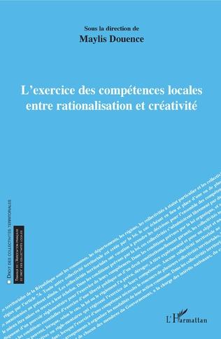 Couverture L'exercice des compétences locales entre rationalisation et créativité