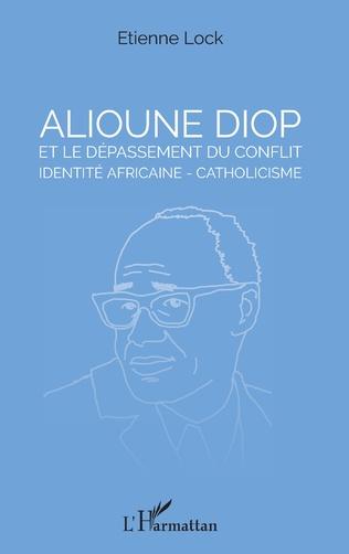Couverture Alioune Diop et le dépassement du conflit identité africaine - catholicisme