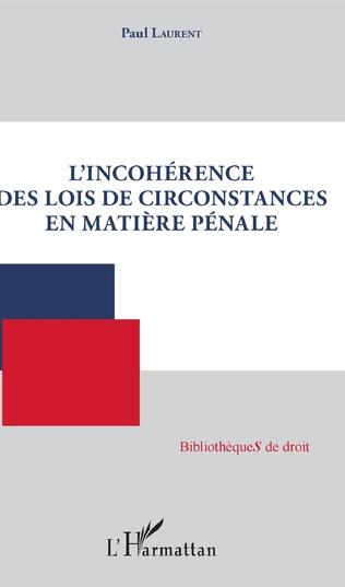 Couverture L'incohérence des lois de circonstances en matière pénale