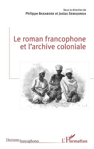 Couverture Le roman francophone et l'archive coloniale
