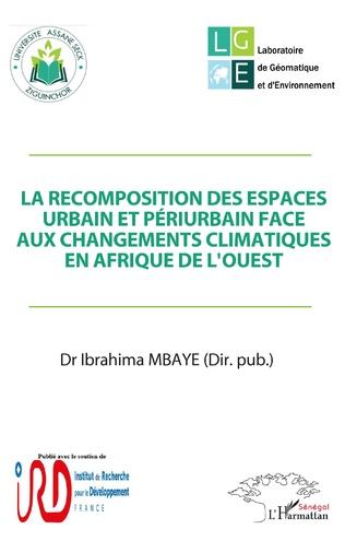 Couverture La recomposition des espaces urbain et périurbain face aux changements climatiques en Afrique de l'Ouest