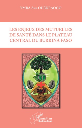 Couverture Les enjeux des mutuelles de santé dans le plateau central du Burkina Faso