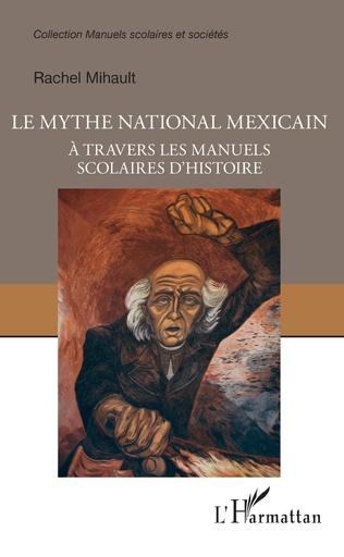 Couverture Le mythe national mexicain à travers les manuels scolaires d'histoire