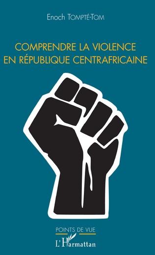 Couverture Comprendre la violence en République centrafricaine