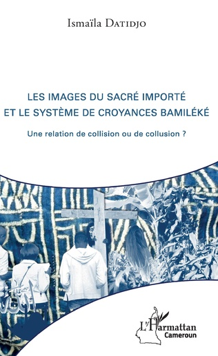 Couverture Les images du sacré importé et le système de croyances bamiléké