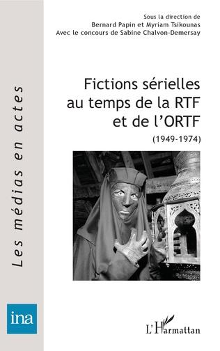 Couverture Fictions sérielles au temps de la RTF et de l'ORTF