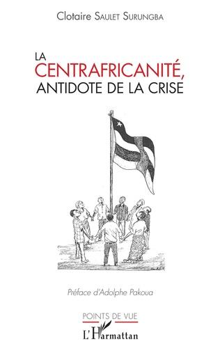 Couverture La centrafricanité, antidote de la crise