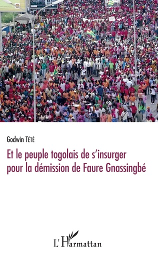 Couverture Et le peuple togolais de s'insurger pour la démission de Faure Gnassingbé