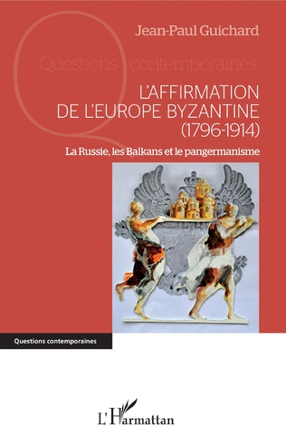 Couverture L'affirmation de l'Europe byzantine (1796-1914)