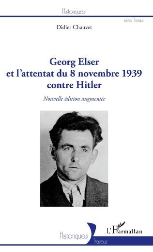 Couverture Georg Elser et l'attentat  du 8 novembre 1939 contre Hitler