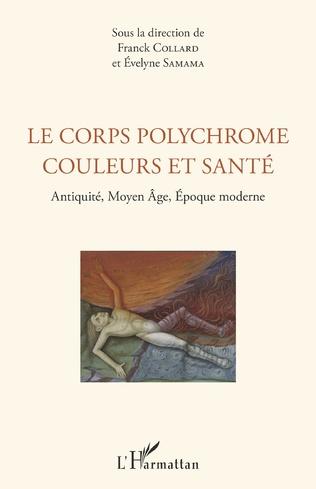 Le Corps Polychrome Couleurs Et Sante Antiquite Moyen Age Epoque Moderne Evelyne Samama Livre Ebook Epub