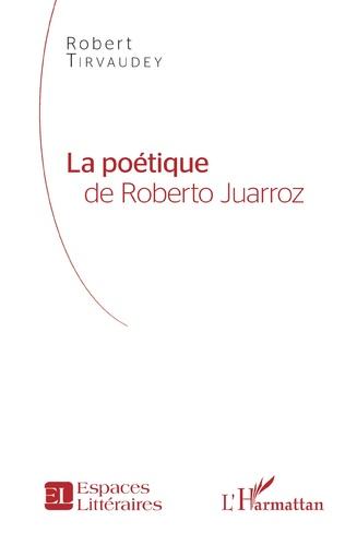 Couverture La Poétique de Roberto Juarroz