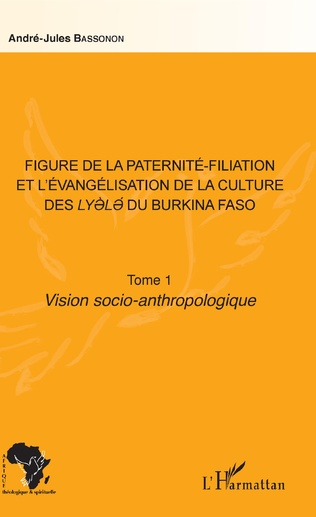 Couverture Figure de la paternité-filiation et l'évangélisation de la culture des Lyele du Burkina Faso Tome 1