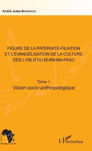 Couverture Figure de la paternité-filiation et l'évangélisation de la culture des Lyele du Burkina Faso Tome 1