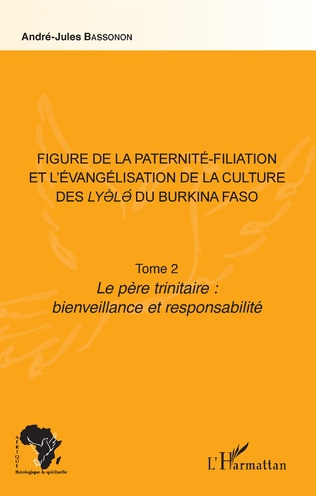 Couverture Figure de la paternité-filiation et l'évangélisation de la culture des Lyele du Burkina Faso Tome 2