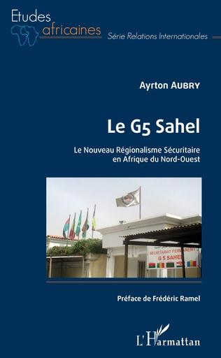 Couverture Le G5 Sahel. Le Nouveau Régionalisme Sécuritaire en Afrique du Nord-Ouest