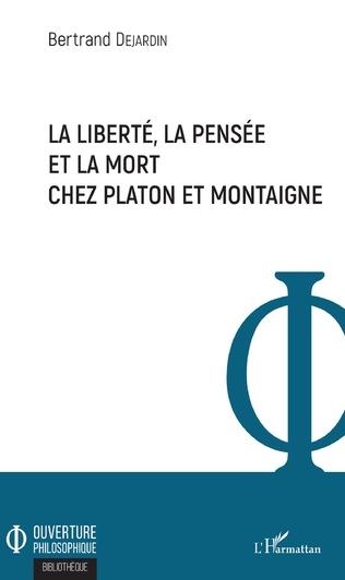 Couverture La liberté, la pensée et la mort chez Platon et Montaigne