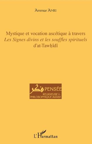 Couverture Mystique et vocation ascétique à travers Les signes divins et les souffles spirituels d'at-Tawhîdî