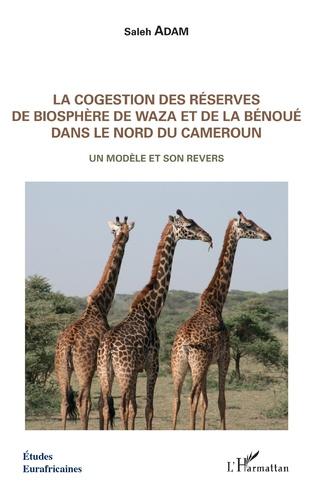 Couverture La cogestion des réserves de biosphère de Waza et de la Bénoué dans le Nord du Cameroun