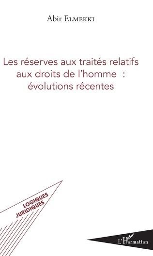 Couverture Les réserves aux traités relatifs aux droits de l'homme : évolutions récentes