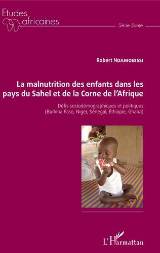 Couverture La malnutrition des enfants dans les pays du Sahel et de la Corne de l'Afrique