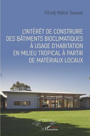Couverture L'intérêt de construire des bâtiments bioclimatiques à usage d'habitation en milieu tropical à partir de matériaux locaux