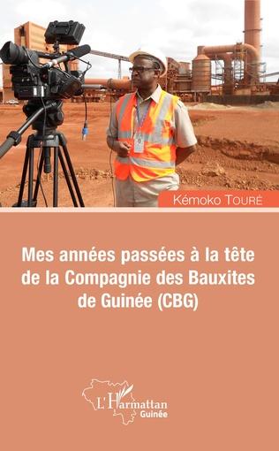Couverture Mes années passées à la tête de la Compagnie des Bauxites de Guinée (CBG)