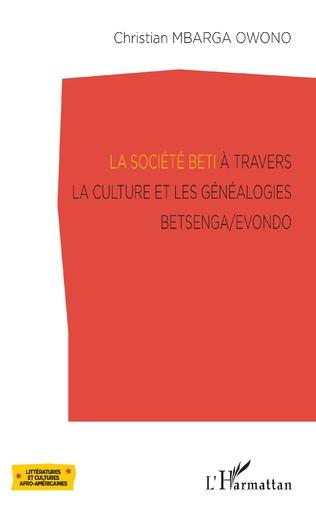Couverture La société Beti à travers la culture et les généalogies Betsenga/Evondo