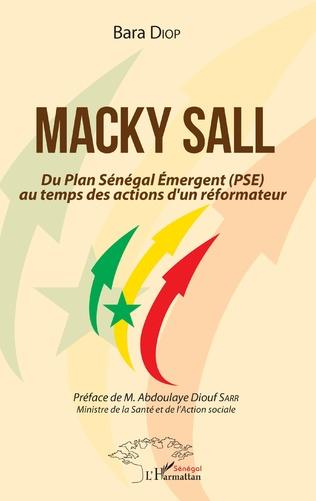 Couverture Macky Sall Du Plan Sénégal Emergent (PSE) au temps des actions d'un réformateur