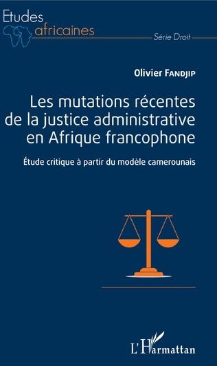 Couverture Les mutations récentes de la justice administrative en Afrique francophone