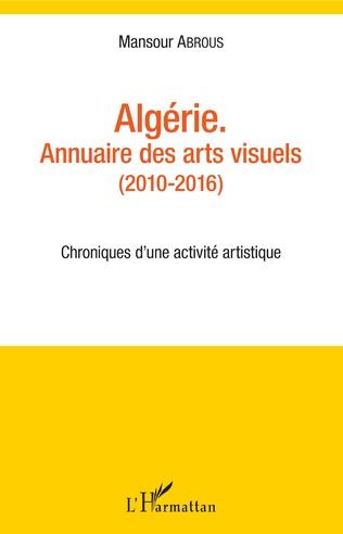 Couverture Algérie. Annuaire des arts visuels (2010-2016)