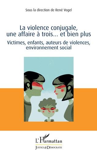 Couverture La violence conjugale, une affaire à trois... et bien plus