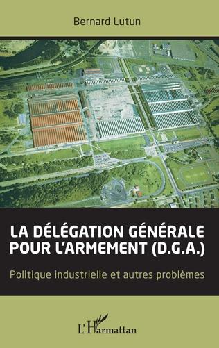 Couverture La délégation générale pour l'armement (D.G.A.)
