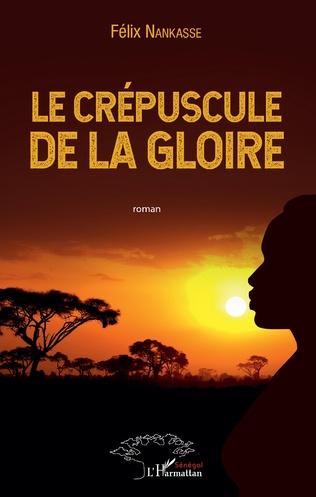 Le Crepuscule De La Gloire Roman Felix Nankasse Livre