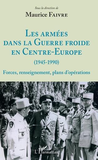 Couverture Les armées dans la Guerre froide en Centre-Europe (1945-1990)