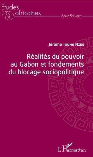 Couverture Réalités du pouvoir au Gabon et fondements du blocage sociopolitique