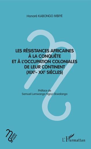 Couverture Les résistances africaines à la conquête et à l'occupation coloniales de leur continent (XIXe- XXe siècles)
