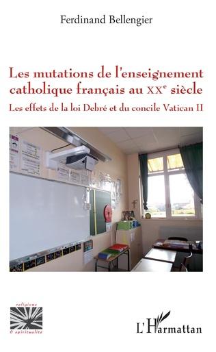 Couverture Les mutations de l'enseignement catholique français au XXe siècle