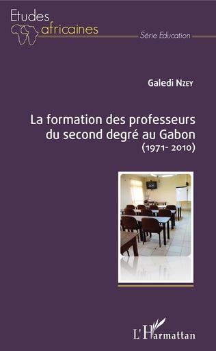 Couverture La formation des professeurs du second degré au Gabon (1971-2010)