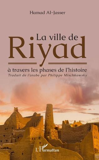 Couverture La ville de Riyad à travers les phases de l'histoire