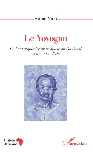 Couverture Le Yovogan. Un haut dignitaire du royaume du Danhomè