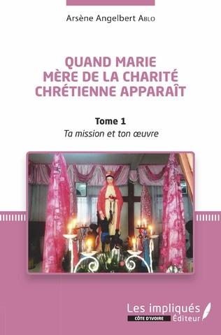 Couverture Quand Marie Mère de la Charité Chrétienne apparaît Tome 1