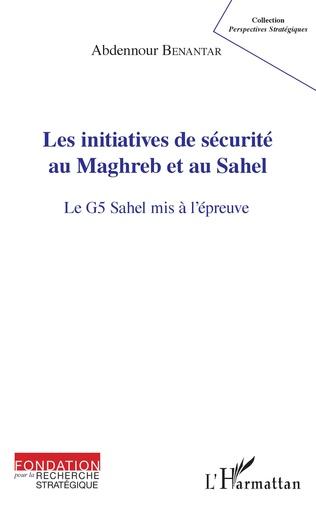 Couverture Les initiatives de sécurité au Maghreb et au Sahel