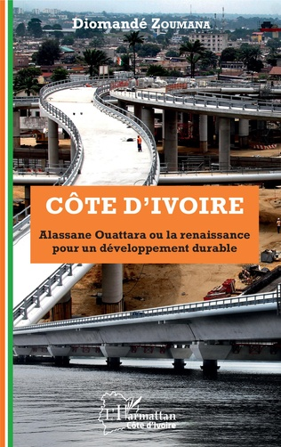 Couverture Côte d'Ivoire Alassane Ouattara ou la renaissance pour un développement durable