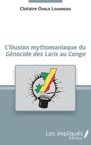 Couverture L'illusion mythomaniaque du <em>Génocide des Laris au Congo</em>