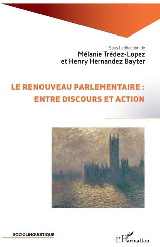 Couverture Le renouveau parlementaire : entre discours et action