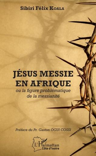 Couverture Jésus messie en Afrique ou la figure problématique de la messianité