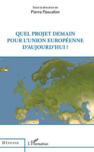 Couverture Quel projet demain pour l'Union européenne d'aujourd'hui ?