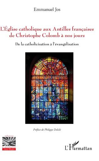 Couverture L'Eglise catholique aux Antilles françaises de Christophe Colomb à nos jours